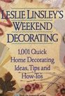 Leslie Linsley's Weekend Decorating: 1,001 Quick Home Decorating Ideas, Tips and How-To's