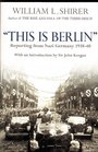 This Is Berlin Reporting from Nazi Germany 1938-1940