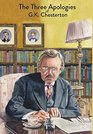 The Three Apologies of GK Chesterton Heretics Orthodoxy  the Everlasting Man