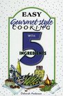 Easy Gourmet-Style Cooking with 5 Ingredients