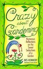 Crazy About Gardening Humorous Reflections on the Sweet Seductions of a Garden