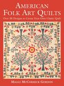 American Folk Art Quilts Over 30 Designs to Create Your Own Classic Quilt