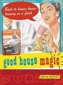 Good House Magic: Back-To-Basics Housekeeping in a Flash (Good Magic Series)