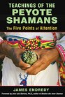 Teachings of the Peyote Shamans The Five Points of Attention