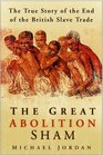 The Great Abolition Sham The True Story of the End of the British Slave Trade