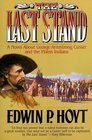 The Last Stand A Novel About George Armstrong Custer and the Indians of the Plains