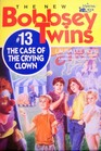 The Case of the Crying Clown (New Bobbsey Twins, No 13)