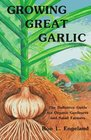 Growing Great Garlic The Definitive Guide for Organic Gardeners and Small Farmers