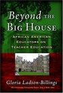 Beyond The Big House African American Educators On Teacher Education