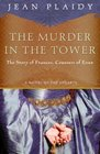 The Murder in the Tower The Story of Frances Countess of Essex
