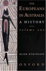 The Europeans in Australia A History Volume One The Beginning