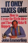 IT ONLY TAKES ONE HOW TO CREATE THE RIGHT IDEA - AND THEN MAKE IT HAPPEN