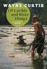 Of Earthly and River Things An Angler's Memoir