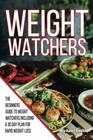 Weight Watchers The Beginners Guide to Weight Watchers Including a 30 Day Meal Plan for Rapid Weight Loss