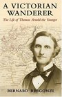 A Victorian Wanderer The Life of Thomas Arnold the Younger