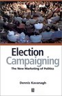 Election Campaigning TheNew Marketing of Politics