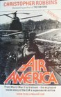 Air America The True Story of the CIA's Mercenary Fliers in Covert Operations from Pre-war China to Present Day Nicaragua