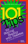 101 Tips for Staying Healthy With Diabetes (& Avoiding Complications): A Project of the American Diabetes Association