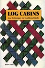 Log Cabins New Techniques for Traditional Quilts