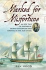 Marked For Misfortune: An Epic Tale Of Shipwreck, Human Endeavour And Survival In The Age Of Sail