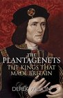 The Plantagenets The Kings That Made Britain