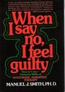 When I say no I feel guilty How to cope--using the skills of systematic assertive therapy