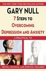 7 Steps to Overcoming Depression and Anxiety A Practical Guide to Mental Physical and Spiritual Wellness