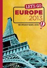 Let's Go Europe 2013 The Student Travel Guide