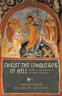 Christ the Conqueror of Hell The Descent into Hades from an Orthodox Perspective