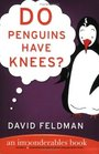 Do Penguins Have Knees An Imponderables Book