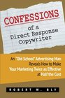 Confessions of a Direct Response Copywriter An Old School Advertising Man Reveals How to Make Your Marketing Twice as Effective at Half the Cost -  Secrets of Success in Business and in Life