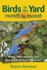 Birds in the Yard Month by Month What's There and Why and How to Attract Those That Aren't
