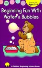 Beginning Fun With Water  Bubbles (Beginning Fun With Science Ser)