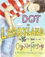 Dot in Larryland The Big Little Book of an Odd-Sized Friendship
