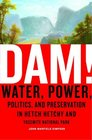 Dam! : Water, Power, Politics, and Preservation in Hetch Hetchy and Yosemite National Park