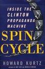 Spin Cycle Inside the Clinton Propaganda Machine