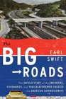 The Big Roads The Untold Story of the Engineers Visionaries and Trailblazers Who Created the American Superhighways