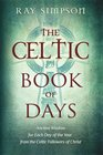 The Celtic Book of Days Ancient Wisdom for Each Day of the Year from the Celtic Followers of Christ
