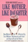 Like Mother Like Daughter How Women Are Influenced by Their Mother's Relationship With Food-And How to Break the Pattern