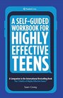 A Self-Guided Workbook for Highly Effective Teens A Companion to the Best Selling 7 Habits of Highly Effective Teens