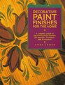 Decorative Paint Finishes for the Home A Complete Guide to Decorative Paint Finishes for Interiors Furniture and Accessories