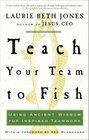 Teach Your Team to Fish Using Ancient Wisdom for Inspired Teamwork
