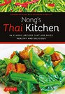 Nong's Thai Kitchen 84 Classic Recipes that are Quick Healthy and Delicious