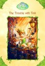The Trouble With Tink (Disney Fairies, Bk 1)