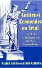 Antitrust Economics on Trial  Dialogue in New Learning