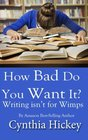 How Bad Do You Want It Writing isn't for wimps