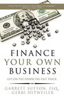 Finance Your Own Business Get on the Financing Fast Track