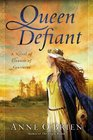 Queen Defiant A Novel of Eleanor of Aquitaine