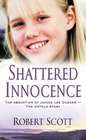 Shattered Innocence: The Abduction of Jaycee Lee Dugard -- The Untold Story