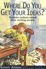 Where Do You Get Your Ideas Favorite Authors Reveal Their Writing Secrets